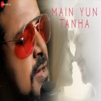 Main Yun Tanha Lyrics-Main Yun Tanha Lyrics